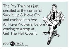 "Pity Train says ""Get the Hell Over it"""