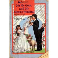 Me, My Goat, and My Sister's Wedding.  ... Pretty sure I read this as a kid