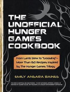 """The Unofficial Hunger Games Cookbook : From Lamb Stew to """"Groosling"""" - More Than 150 Recipes Inspired by the Hunger Games Trilogy by Emily Ansara Baines (Hardcover): Booksamillion.com: Books"""