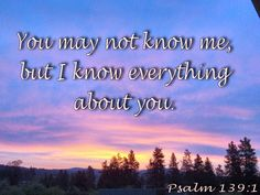 You may not know me, but I know everything about you. Psalm 139, Psalms, Father's Love Letter, Everything About You, Fathers, Lettering, Reading, Dads, Parents