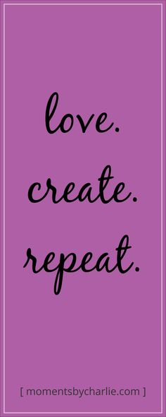 Love. Create. Repeat. Charlie Albright | Moments by Charlie | Creative Lifestyle Blog  ..  ..  ..  #love #create #art #fashion #lifestyle #diy #craft #sewing #patterndrafting #patternmaking #artblog #fashionblog #lifestyleblog #artblogger #fashionblogger #lifestyleblogger #quoteoftheday #quote #inspiration #creativity #fblog #fblogger #australianblogger