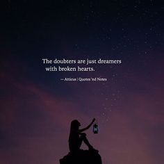 The doubters are just dreamers with broken hearts.  Atticuspoetry via (http://ift.tt/2oX5NIP)