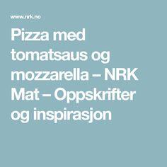 Pizza med tomatsaus og mozzarella – NRK Mat – Oppskrifter og inspirasjon