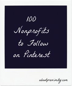 100 Nonprofits to follow on Pinterest.