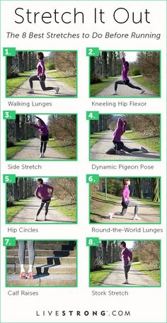 The 8 Best Stretches to Do Before Running | Nothing can derail your fitness goals like an injury. Running with muscles that are cold and not properly stretched can result in a muscle strain that keeps you off your feet -- and off the road or trail -- for days, weeks or even months. Beginning each running workout with a 5- to 10-minute jog followed by stretching helps warm up your muscles sufficiently so they�re primed for your run, whether it�s a couple of miles or a marathon.