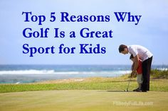 """Does your child know how to play golf? My son-in-law is a golf pro, and I love this post he wrote about the """"Top 5 Reasons Why Golf Is a Great Sport for Kids."""""""
