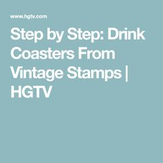 Step by Step: Drink Coasters From Vintage Stamps | HGTV
