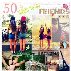 *5O Things to do with your FRIENDS ;; ♥ - Polyvore