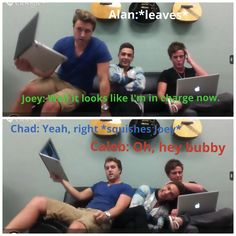 there's Chad and Joey. and then there's Caleb. :)