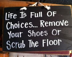 Life Full Choices REMOVE SHOES Scrub Floor sign hand crafted