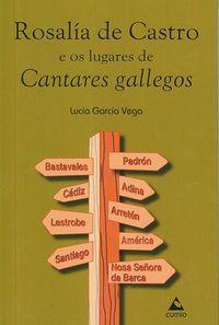 """Rosalia de Castro e os lugares de """"Cantares gallegos"""" / Lucía García Vega ; prólogo de Marina Mayoral Díaz. Edicións do Cumio, 2014"""