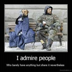 Sharing your coat with your dog when you are homeless is humbling. Thank you.