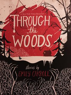 'Through the Woods' written and illustrated by Emily Carroll