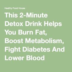 This 2-Minute Detox Drink Helps You Burn Fat, Boost Metabolism, Fight Diabetes And Lower Blood Pressure
