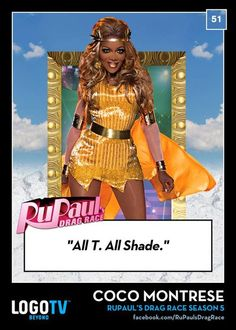 Coco Montrese from RuPaul's Drag Race Trading Card #51.  Opinionated, sometimes snarky, but still likeable and extremely talented!