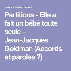 Partitions - Elle a fait un bébé toute seule - Jean-Jacques Goldman (Accords et paroles  ♫)