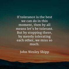 Tolerance Quotes, John Wesley Shipp, Timothy Keller, Somerset Maugham, Salman Rushdie, Martina Mcbride, Oppression, Morning Quotes, Finding Yourself