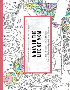 An Adult Coloring Book: A Coloring Book for Mom: A Day in the Life of Mom: K. A Shimmield, K A Shimmield, Joshua Lagman, Jade Villaremo: 9781522740476: Amazon.com: Books