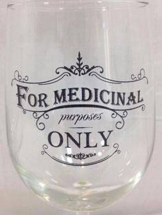 Fleurty Girl - Everything New Orleans - For Medicinal Purposes Only Wine Glass… Wine Glass Sayings, Wine Glass Crafts, Wine Craft, Wine Quotes, Cork Crafts, Diy Crafts, Diy Wine Glasses, Painted Wine Glasses, Glass Engraving