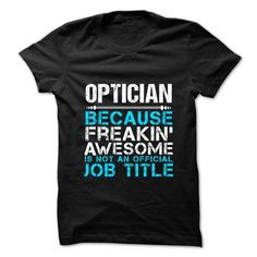 OPTICIAN - Freaking Awesome - #college sweatshirt #sweater tejidos. OBTAIN LOWEST PRICE => https://www.sunfrog.com/No-Category/OPTICIAN--Freaking-Awesome-70255239-Guys.html?68278