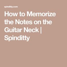 How to Memorize the Notes on the Guitar Neck | Spinditty