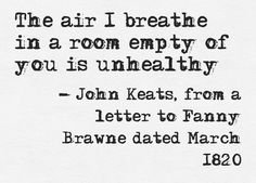 John Keats to Fanny Brawne Missing You Quotes, Great Quotes, Quotes To Live By, Me Quotes, Inspirational Quotes, Friedrich Nietzsche, Pretty Words, Beautiful Words, Literature Quotes