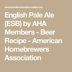 English Pale Ale (ESB) by AHA Members - Beer Recipe - American Homebrewers Association