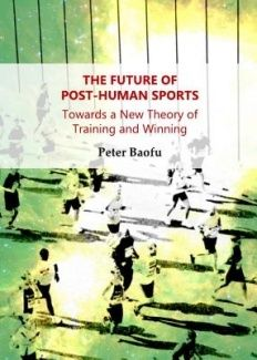 Future of Post-Human Sports - More specifically, this book offers a new theory (that is, the modificative theory of sports) to go beyond the existing approaches in a novel way. To understand this, the book is organized in four chapters. If successful, this seminal project is to fundamentally change the way that we think about sports in relation to training and winning from the combined perspectives of the mind, nature, society, and culture, with enormous implications ...