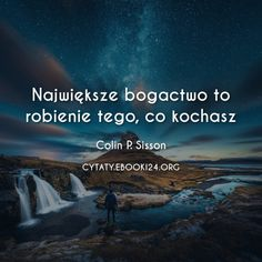 Colin P. Sisson cytat o tym co jest największym bogactwem Motto, Self Development, Namaste, Quotations, Motivational Quotes, Believe, Life Quotes, Thoughts, Words