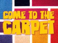 Come to the Carpet-   a transition song to the carpet