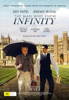 THE MAN WHO KNEW INFINITY - A 2016 Biographical Drama starring Dev Patel, Jeremy Irons and Malcolm Sinclair.  It is the story of the life and academic career of the pioneer Indian mathematician, Srinivasa Ramanujan, and his friendship with his mentor, Professor G.H. Hardy. Inspiring! PG-13