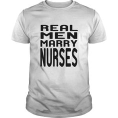 REAL MEN MARRY NURSES T-Shirts, Hoodies. ADD TO CART ==► Funny Tee Shirts