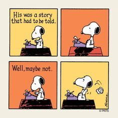 'A story that had to be told'....'Well maybe Not'. Snoopy the Writer.