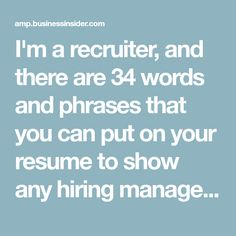 I'm a recruiter, and there are 34 words and phrases that you can put on your resume to show any hiring manager you're a leader