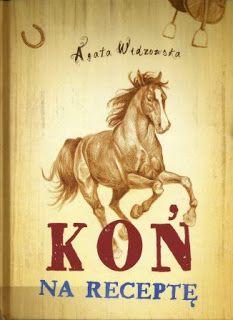 KSIĄŻECZKI SYNKA I CÓRECZKI :): Koń na receptę