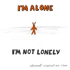 What else is there to say? No we are not lonely ... we just like to be alone!