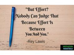 """""""But Effort?Nobody Can Judge That Because Effort Is Between You And You."""" -Rey Lawis"""