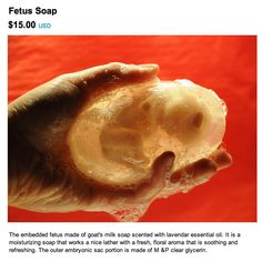 uhm.   No thank you to the embedded fetus soap...with or without lavender essential oils...