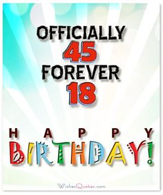 Officially 45 forever 18 happy birthday – By WishesQuotes Birthday Wishes For Men, Birthday Quotes For Her, Happy Birthday For Him, Mum Birthday Gift, Happy Birthday Messages, Boy Birthday Parties, Birthday Greetings, Birthday Cards, Birthday Ideas