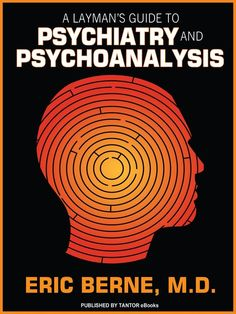 Layman's Guide to Psychiatry and Psychoanalysis