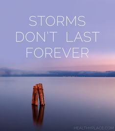 Positive Quote: Storms don't last forever. www.HealthyPlace.com