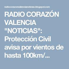 """RADIO CORAZÓN VALENCIA  """"NOTICIAS"""": Protección Civil avisa por vientos de hasta 100km/..."""
