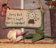 Primitive Stitchery Door Hanger-----remember the maid said this in 'The Help'. Broderie Primitive, Primitive Stitchery, Primitive Patterns, Primitive Crafts, Primitive Pillows, Primitive Christmas, Country Christmas, Christmas Christmas, Primitive Quilts