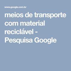 meios de transporte com material reciclável - Pesquisa Google
