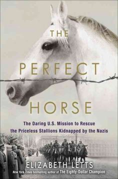 From the #1 New York Times bestselling author of The Eighty-Dollar Champion comes the riveting true story of the valiant rescue of priceless pedigree horses in the last days of World War II.