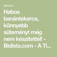 Habos banántekercs, könnyebb süteményt még nem készítettél! - Bidista.com - A TippLista!