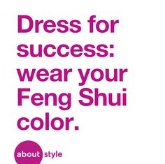 If you've decorated your home according to Feng Shui, take the next step and apply it to your wardrobe.