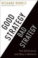 Good strategy, bad strategy : the difference and why it matters, 2011.