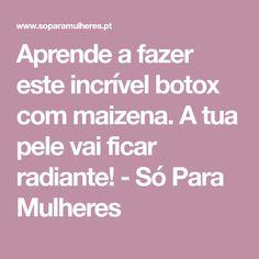 Aprende a fazer este incrível botox com maizena. A tua pele vai ficar radiante! – Só Para Mulheres – #APRENDE #Botox #este #fazer #ficar #incrível #MAIZENA #Mulheres #Para #pele #radiante #Só #tua #vai