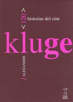 120 historias del cine / Alexander Kluge ; traducción Nicolás Gelormini ; edición al cuidado de Carla Imbrogno